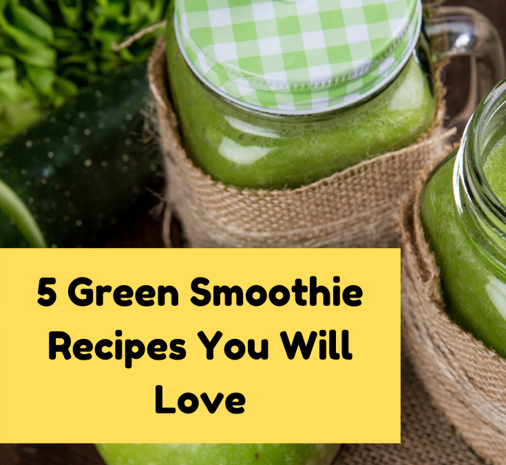 5 Green Smoothie Recipes You Will Love (And So Will Your Kids!)
