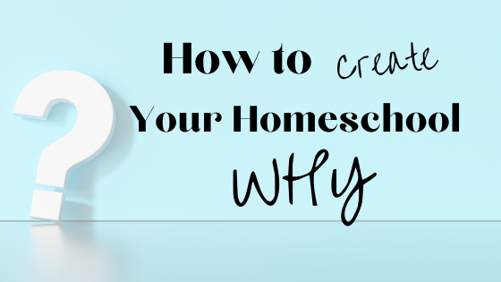 How to Create Your Homeschool WHY